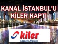 Kanal İstanbul u Kiler kaptı